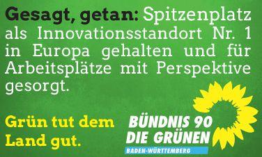 Gesagt, getan: Spitzenplatz als Innovationsstandort Nr. 1 in Europa gehalten und für Arbeitsplätze mit Perspektive gesorgt. Grün tut dem Land gut. BÜNDNIS 90 DIE GRÜNEN BADEN-WÜRTTEMBERG